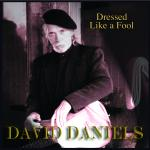 David Daniels - Dressed Like a Fool
